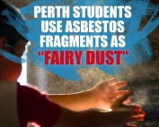 """Perth Students Use Asbestos Fragments As """"Fairy Dust"""""""