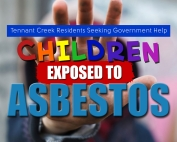 Tennant Creek Residents Seeking Government Help for Children Exposed to Asbestos
