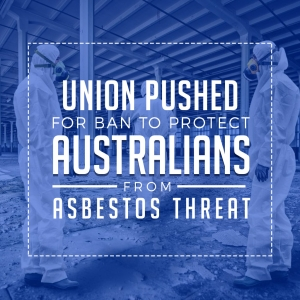 Union Pushed for Ban to Protect Australians from Asbestos Threat