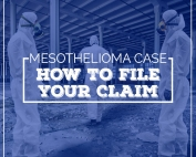Mesothelioma Case: How to File Your Claim