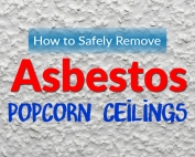How to Safely Remove Asbestos Popcorn Ceilings