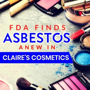 FDA Finds Asbestos Anew in Claire's Cosmetics