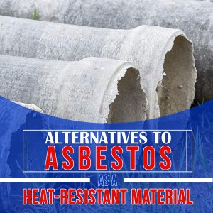 6 Alternatives to Asbestos as a Heat-Resistant Material